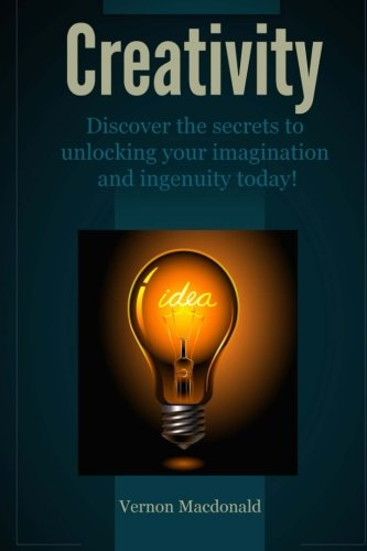 Creativity: Discover the secrets to unlocking your imagination and ingenuity today!