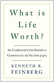 What Is Life Worth?: The Inside Story of the 9/11 Fund and Its Effort to Compensate the Victims of September 1