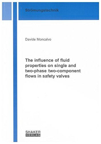 Download The Influence of Fluid Properties on Single and Two-Phase Two-Component Flows in Safety Valves (Berichte aus der Stromungstechnik) pdf