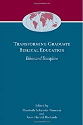 Transforming Graduate Biblical Education: Ethos and Discipline (Society of Biblical Literature Global Perspectives on Biblical Scholarship)