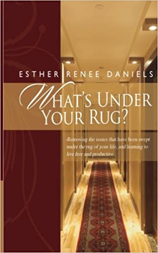 Whatu0027s Under Your Rug?: Removing The Issues That Have Been Swept Under The  Rug Of Your Life, And Learning To Live Free And Productive.