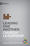 Leading One Another: Church Leadership (9Marks: Healthy Church Study Guides)