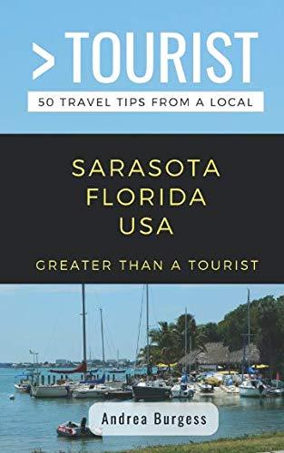 GREATER THAN A TOURIST- SARASOTA FLORIDA USA: 50 Travel Tips from a Local