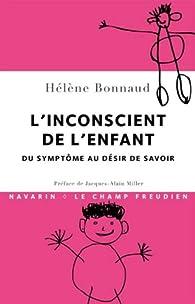 L'inconscient de l'enfant : Du symptôme au désir de savoir par Hélène Bonnaud