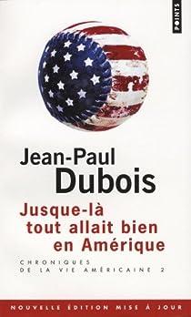 Chroniques de la vie américaine : Tome 2, Jusque-là tout allait bien en Amérique par Dubois