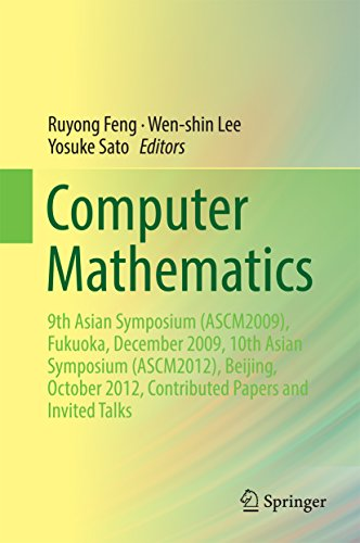 Download Computer Mathematics: 9th Asian Symposium (ASCM2009), Fukuoka, December 2009, 10th Asian Symposium (ASCM2012), Beijing, October 2012, Contributed Papers and Invited Talks Pdf