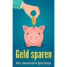 Geld sparen: Die cleversten Spartipps (German Edition)