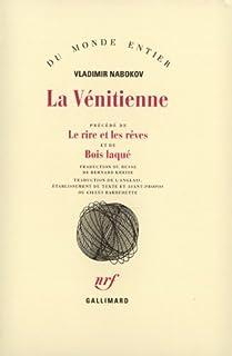 La Vénitienne : et autres nouvelles ; précédé de Le rire et les rêves ; et de Bois laqué, Nabokov, Vladimir