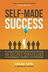 Self-Made Success: Ivy League Shark Tank Entrepreneur Reveals 48 Secret Strategies To Live Happier, Healthier, And Wealthier