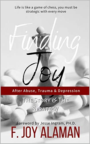 Finding Joy After Abuse, Trauma & Depression: The Story & The Strategy by [Alaman, Joy]