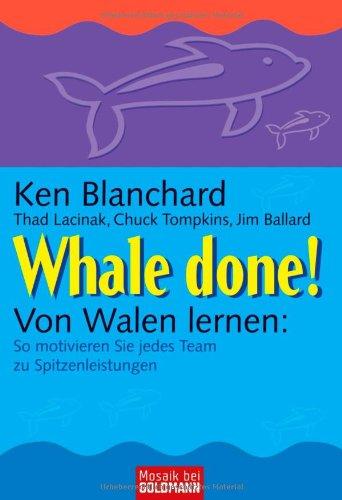 Whale done! - Von Walen lernen: So motivieren Sie jedes Team zu Spitzenleistungen