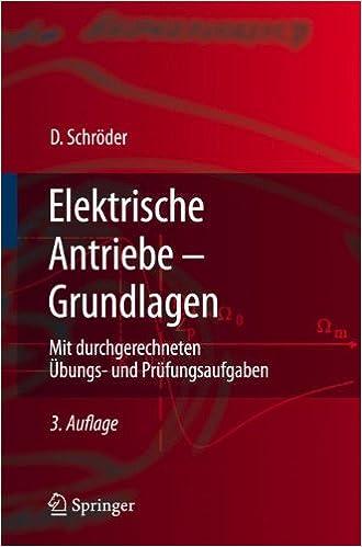 Elektrische Antriebe - Grundlagen: Mit Durchgerechneten Aoebungs- Und Pra1/4fungsaufgaben (Springer-Lehrbuch)