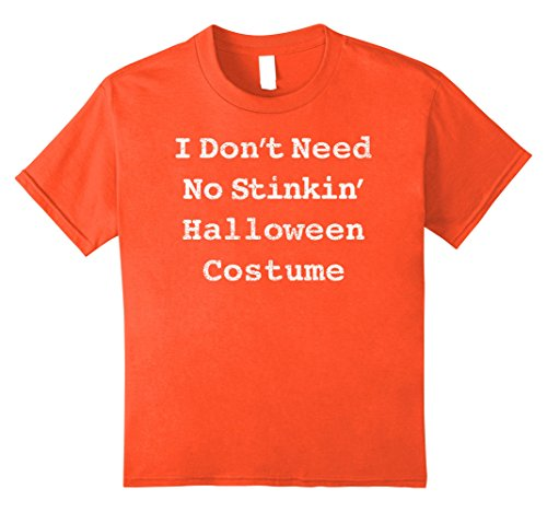 Do Halloween Costumes (Kids I Don't Need No Stinkin' Halloween Costume Funny T-shirt 12 Orange)