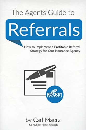 The Agents' Guide to Referrals: How to Implement a Profitable Referral Strategy for Your Insurance Agency