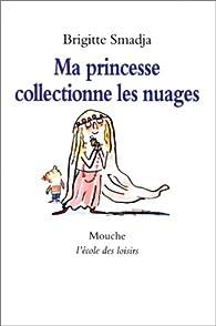 Ma princesse collectionne les nuages par Brigitte Smadja