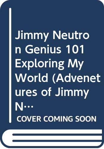 Genius 101: Exploring My World (Advenetures of Jimmy Neutron Boy Genius) (The Adventures Of Jimmy Neutron Boy Genius Characters)