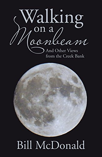 Walking on a Moonbeam: And Other Views from the Creek Bank by [McDonald, Bill]