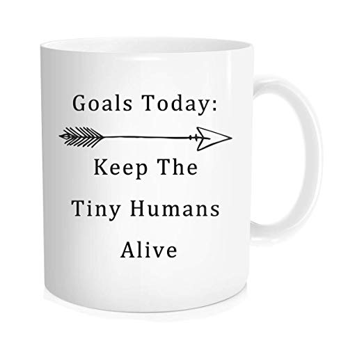 Funny Coffee Mug Inspirational Quote For Men Women Goals Today Keep The Tiny Humans Alive Novelty Dad Mom Midwife Kindergarener Nurse Doctor Gift
