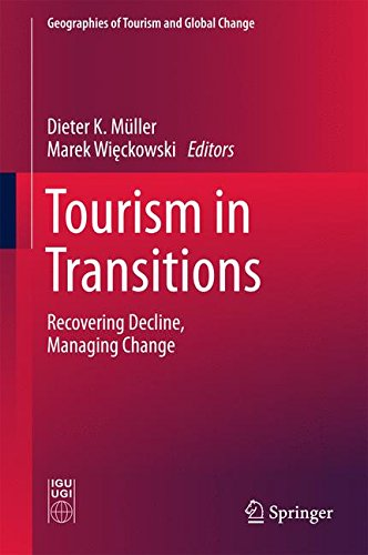Tourism in Transitions: Recovering Decline, Managing Change (Geographies of Tourism and Global Change)