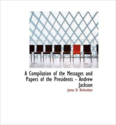 A Compilation of the Messages and Papers of the Presidents - Andrew Jackson(Hardback) - 2008 Edition