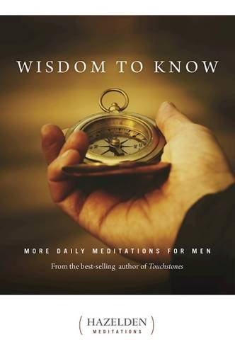 Wisdom to Know: More Daily Meditations for Men from the Best-Selling Author of Touchstones (Hazelden Meditations)