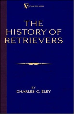 The History Of Retrievers (A Vintage Dog Books Breed Classic - Labrador - Flat-Coated Retriever - Golden Retriever)