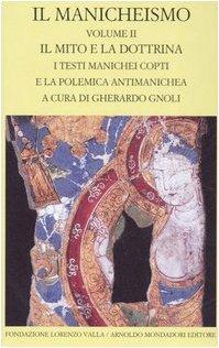 Read Online Il manicheismo vol. 2 - Il mito e la dottrina. I testi manichei copti e la polemica antimanichea pdf epub