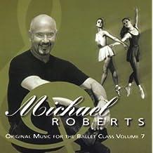 Michael Roberts Original Music for the Ballet Class Volume 7