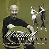 : Michael Roberts Original Music for the Ballet Class Volume 7