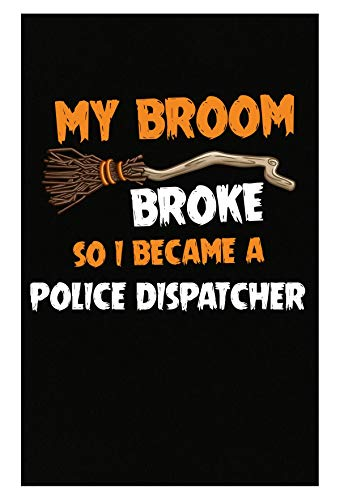 Inked Creatively My Broom Broke So I Became A Police Dispatcher Halloween - Poster