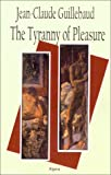The Tyranny of Pleasure, Jean-Claude Guillebaud, 1892941058