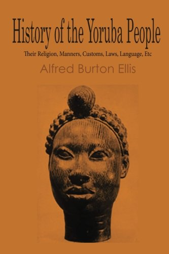 History of the Yoruba People: Their Religion, Manners, Customs, Laws, Language, Etc ebook