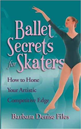 Ballet Secrets for Skaters: How to Hone Your Artistic Competitive Edge