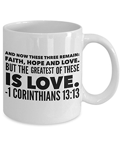 "Bible Verse Quotes – 1 Corinthians 13 13: ""And Now These Three Remain: Faith, Hope and Love. But The Greatest Of These Is Love.""; Corinthians Mug"