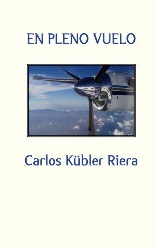 Descargar Libro En Pleno Vuelo Carlos Kübler Riera