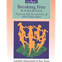 Breaking Free Workbook: Practical help for survivors of child sexual abuse: Help for Survivors of Child Sex Abuse (Insight) (Insight S.)