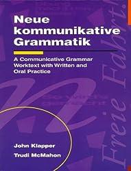 Neue kommunikative Grammatik: An Intermediate Communicative Grammar Worktext with Written and Oral Practice