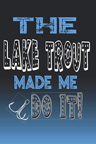 The Lake Trout Made Me Do It!: Lake Trout Fishing Log Book Journal Notebook For Fishermen