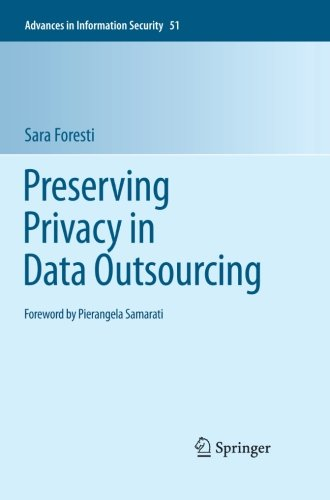 Preserving Privacy in Data Outsourcing (Advances in Information Security)
