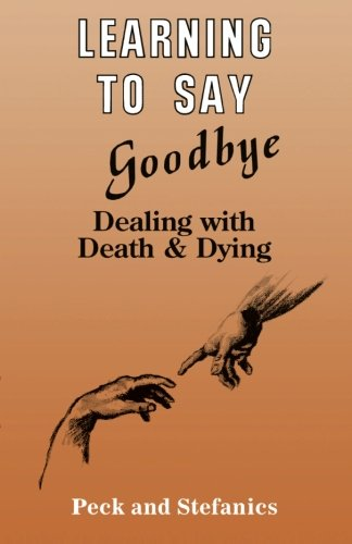Learning To Say Goodbye: Dealing With Death And Dying