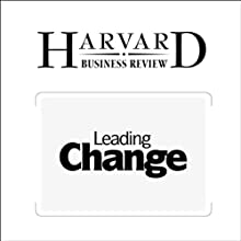 Leading Change: Why Transformation Efforts Fail (Harvard Business Review) Periodical by John P. Kotter Narrated by Todd Mundt
