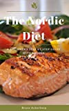 The Nordic Diet: A Beginner's Step-by-Step Guide with Recipes (Nordic Diet, Dieting )