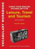 img - for Check Your English Vocabulary for Leisure, Travel and Tourism: All you need to improve your vocabulary (Check Your Vocabulary) book / textbook / text book