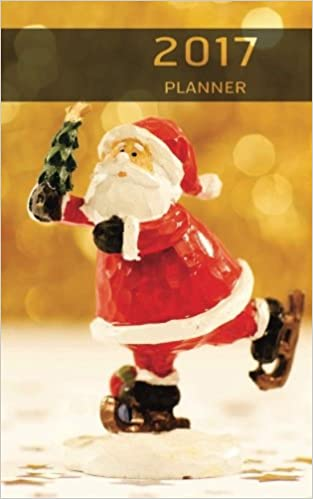 Book Planner 2017 : Christmas Theme / Journal / for Children / 5x8: Calendar, Dotted, Planner, Weekly, Kids