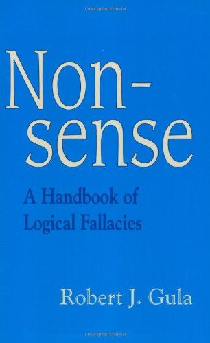 Nonsense: A Handbook of Logical Fallacies