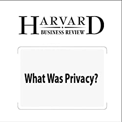 What Was Privacy? (Harvard Business Review)