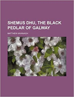 Book Shemus Dhu, the black pedlar of Galway
