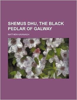 Shemus Dhu, the black pedlar of Galway