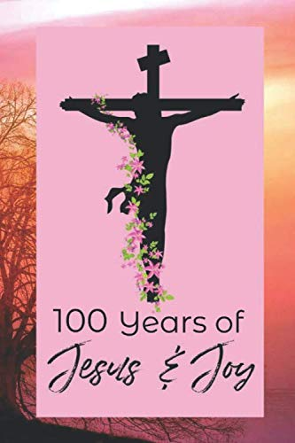 100 Years of Jesus & Joy: 100th Birthday - Positivity, Prayer and Gratitude Journal Notebook Diary - Positive Christian Mindset for Girls, Teens & Women - With Mandala Coloring Pages]()