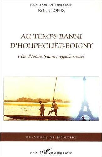 Livres Au temps banni d'Houphouët-Boigny : Côte d'Ivoire, France, regards croisés epub, pdf